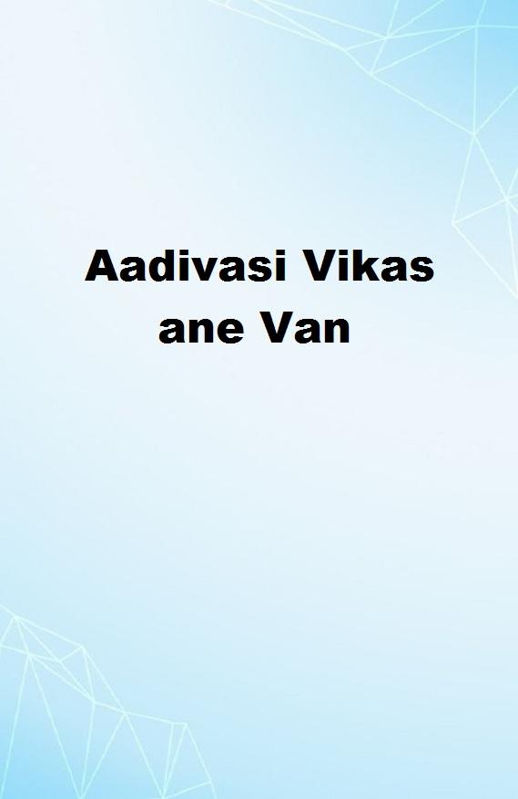 Aadivasi Vikas ane Van