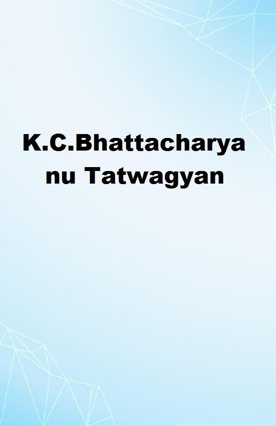 K.C.Bhattacharya nu Tatwagyan