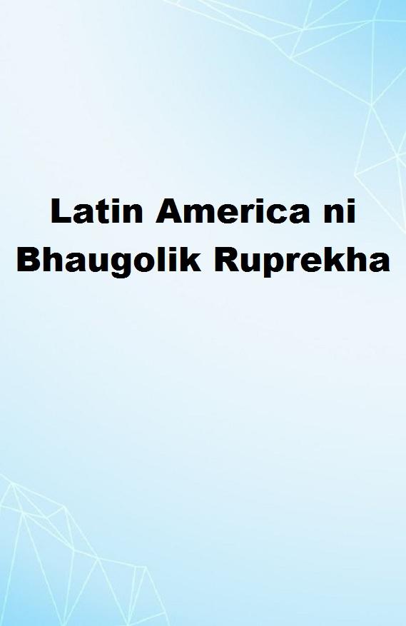 Latin America ni Bhaugolik Ruprekha